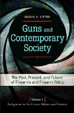 Guns and Contemporary Society: The Past, Present, and Future of Firearms and Firearm Policy (Hardcover)