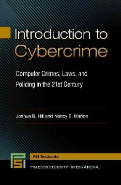 Introduction to Cybercrime: Computer Crimes, Laws, and Policing in the 21st Century (Hardcover)