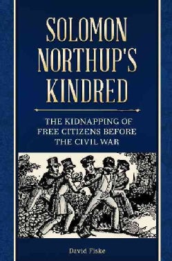 Solomon Northup's Kindred: The Kidnapping of Free Citizens Before the Civil War (Hardcover)