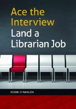 Ace the Interview, Land a Librarian Job (Paperback)
