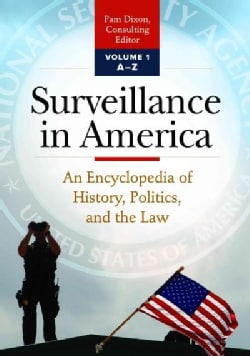 Surveillance in America: An Encyclopedia of History, Politics, and the Law (Hardcover)