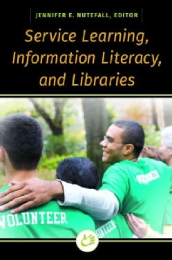 Service Learning, Information Literacy, and Libraries (Paperback)