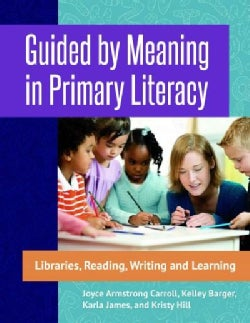 Guided by Meaning in Primary Literacy: Libraries, Reading, Writing, and Learning (Paperback)