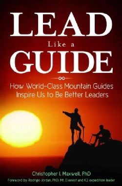 Lead Like a Guide: How World-Class Mountain Guides Inspire Us to Be Better Leaders (Hardcover)