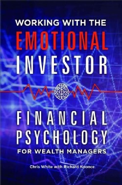 Working with the Emotional Investor: Financial Psychology for Wealth Managers (Hardcover)
