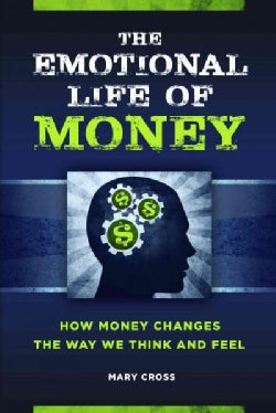 The Emotional Life of Money: How Money Changes the Way We Think and Feel (Hardcover)