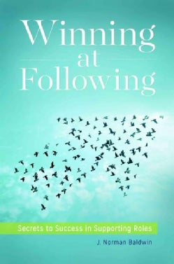 Winning at Following: Secrets to Success in Supporting Roles (Hardcover)