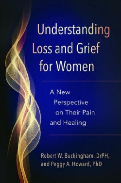 Understanding Loss and Grief for Women: A New Perspective on Their Pain and Healing (Hardcover)