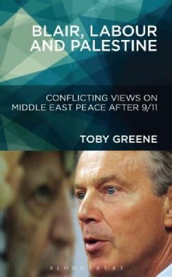 Blair, Labour, and Palestine: Conflicting Views on Middle East Peace After 9/11 (Hardcover)