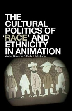 The Cultural Politics of Race and Ethnicity in Animation (Hardcover)