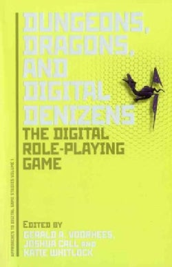 Dungeons, Dragons, and Digital Denizens: The Digital Role-Playing Game (Paperback)