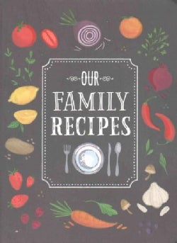 Our Family Recipes: Preserve and Organize All Your Treasured Family Recipes - Past, Present, and Future - All i... (Record book)