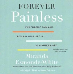 Forever Painless: End Chronic Pain and Reclaim Your Life in 30 Minutes a Day: Includes PDF