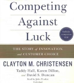 Competing Against Luck: The Story of Innovation and Customer Choice (CD-Audio)