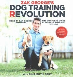 Zak George's Dog Training Revolution: The Complete Guide to Raising the Perfect Pet With Love (CD-Audio)