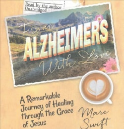 From Alzheimer's With Love: A Remarkable Journey of Healing Through the Grace of Jesus (CD-Audio)