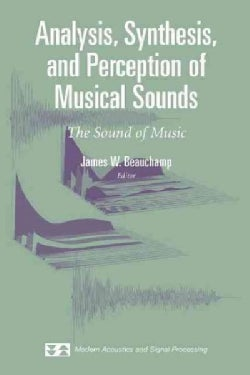 Analysis, Synthesis, and Perception of Musical Sounds: The Sound of Music (Paperback)