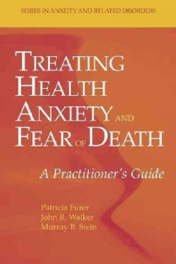 Treating Health Anxiety and Fear of Death: A Practitioner's Guide (Paperback)