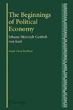 The Beginnings of Political Economy: Johann Heinrich Gottlob Von Justi (Paperback)