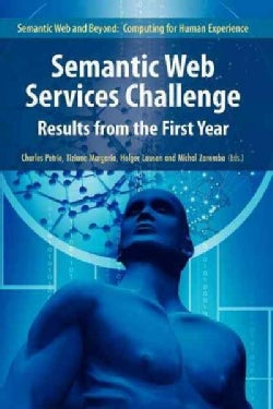 Semantic Web Services Challenge: Results from the First Year (Paperback)