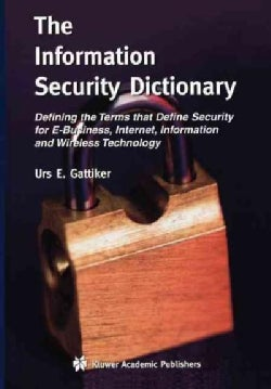The Information Security Dictionary: Defining the Terms That Define Security for E-business, Internet, Informatio... (Paperback)