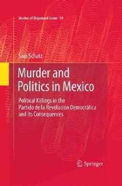 Murder and Politics in Mexico: Political Killings in the Partido de la Revolucion Democratica and Its Consequences (Hardcover)