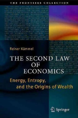 The Second Law of Economics: Energy, Entropy, and the Origins of Wealth (Hardcover)