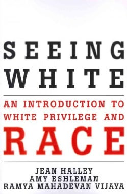 Seeing White: An Introduction to White Privilege and Race (Paperback)