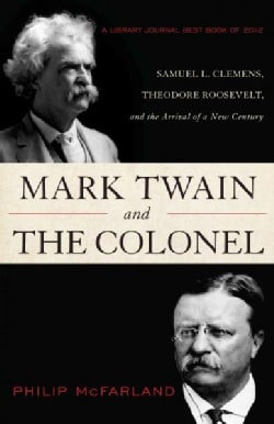Mark Twain and the Colonel: Samuel L. Clemens, Theodore Roosevelt, and the Arrival of a New Century (Paperback)