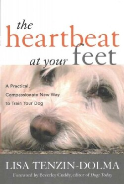 The Heartbeat at Your Feet: A Practical, Compassionate New Way to Train Your Dog (Paperback)