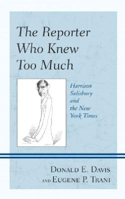 The Reporter Who Knew Too Much: Harrison Salisbury and the New York Times (Hardcover)