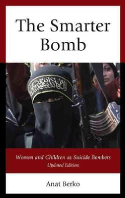 The Smarter Bomb: Women and Children As Suicide Bombers (Paperback)