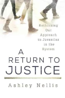 A Return to Justice: Rethinking Our Approach to Juveniles in the System (Hardcover)