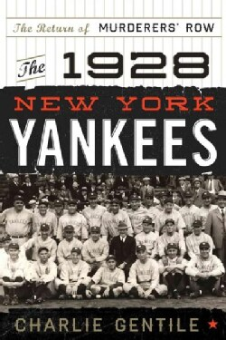 The 1928 New York Yankees: The Return of Murderers' Row (Hardcover)