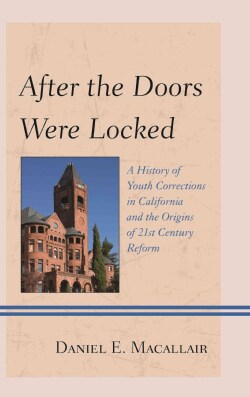 After the Doors Were Locked: A History of Youth Corrections in California and the Origins of Twenty-first-Century... (Hardcover)