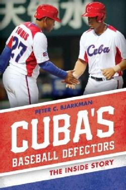 Cuba's Baseball Defectors: The Inside Story (Hardcover)