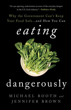 Eating Dangerously: Why the Government Can't Keep Your Food Safe...and How You Can (Paperback)