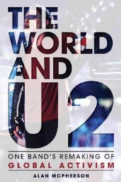 The World and U2: One Band's Remaking of Global Activism (Hardcover)