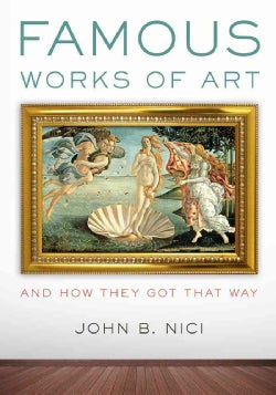 Famous Works of Art: And How They Got That Way (Hardcover)