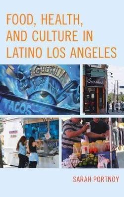 Food, Health, and Culture in Latino Los Angeles (Hardcover)