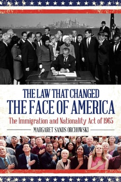 The Law That Changed the Face of America: The Immigration and Nationality Act of 1965 (Hardcover)