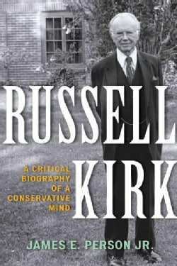 Russell Kirk: A Critical Biography of a Conservative Mind (Paperback)
