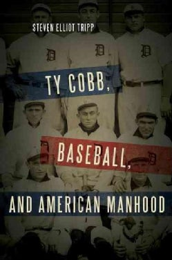 Ty Cobb, Baseball, and American Manhood (Hardcover)