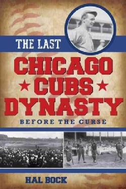 The Last Chicago Cubs Dynasty: Before the Curse (Hardcover)