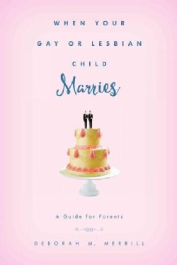 When Your Gay or Lesbian Child Marries: A Guide for Parents (Hardcover)
