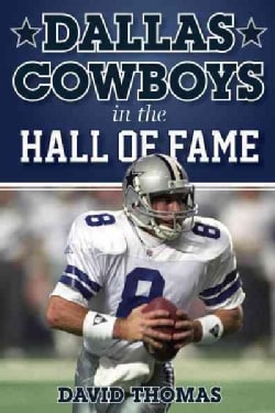 Dallas Cowboys in the Hall of Fame: Their Remarkable Journeys to Canton (Hardcover)