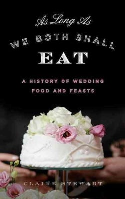 As Long As We Both Shall Eat: A History of Wedding Food and Feasts (Hardcover)