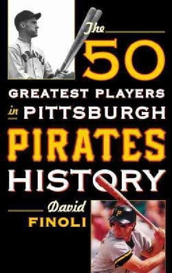 The 50 Greatest Players in Pittsburgh Pirates History (Hardcover)