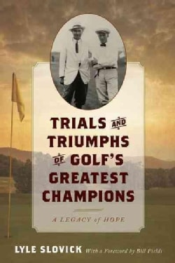 Trials and Triumphs of Golf's Greatest Champions: A Legacy of Hope (Hardcover)