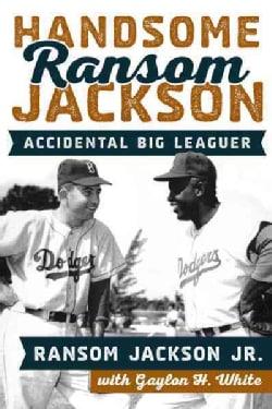 Handsome Ransom Jackson: Accidental Big Leaguer (Hardcover)